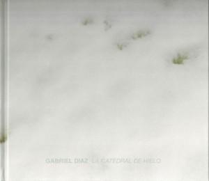 Gabriel_Diaz-catalogo-exposición-La_catedral_de_hielo